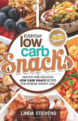 Low Carb Snacks: Healthy and Delicious Low Carb Snack Recipes For Extreme Weight Loss (Low Carb ...