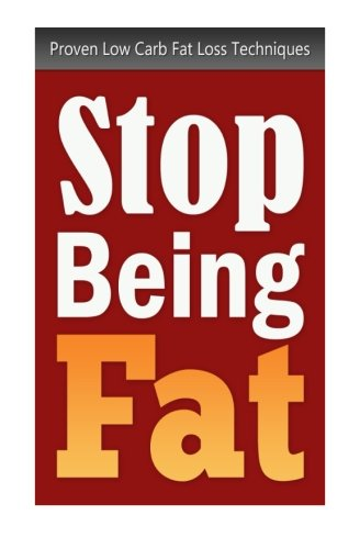Stop Being Fat: Proven Low Carb Fat Loss Techniques: Bishop, Jenny
