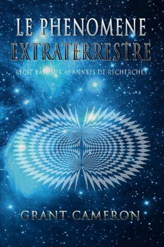 9781514756294: Le Phenomene Extraterrestre: Recit base sur 40 annees de recherches (French Edition)