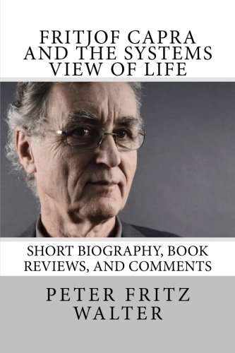 9781514757185: Fritjof Capra and the Systems View of Life: Short Biography, Book Reviews, and Comments (Great Minds Series) (Volume 3)