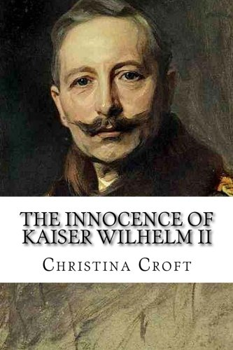 The Innocence of Kaiser Wilhelm II: and the First World War: Christina Croft