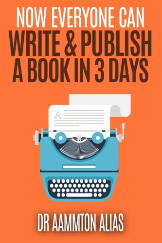 9781514762004: Now Everyone Can Write & Publish A Book In 3 Days (Be The 1 Percent) (Volume 5)