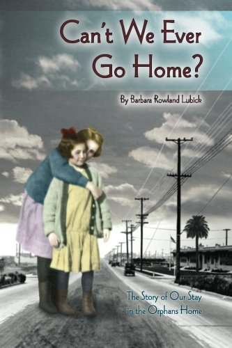 9781514763209: Can't We Ever Go Home?: The Story of our Stay in the Orphans' Home