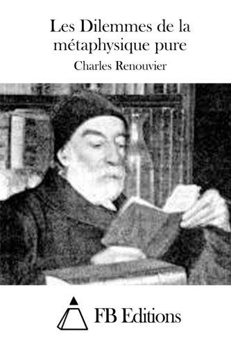 Les Dilemmes de La Metaphysique Pure: Renouvier, Charles