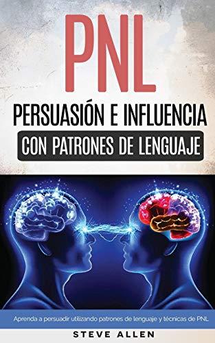9781514764244: PNL - Persuasión e influencia usando patrones de lenguaje y técnicas de PNL: Cómo persuadir, influenciar y manipular usando patrones de lenguaje y técnicas de PNL (Spanish Edition)