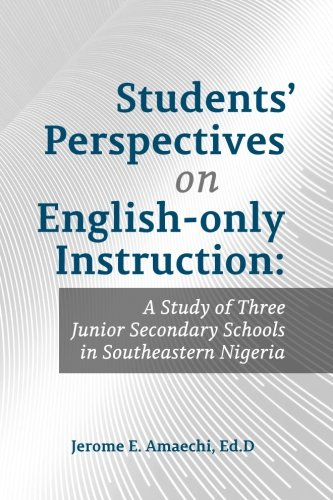 Students' Perspectives on English-Only Instruction: A Study: Amaechi, Ed D.