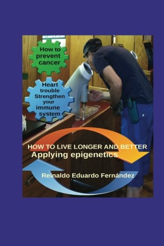 9781514766002: How to live longer and better: Applying Epigentics