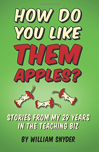 How Do you Like them Apples?: A Collection of Stories from My 25 Years in the Teaching Biz: William...