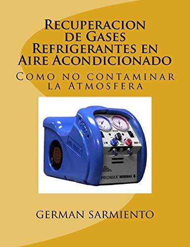 9781514768105: Recuperacion de Gases Refrigerantes en Aire Acondicionado: Como no contaminar la Atmosfera (Spanish Edition)