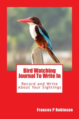9781514768471: Bird Watching Journal To Write In: Record Your Sightings in this Bird Watching Journal to Write In.