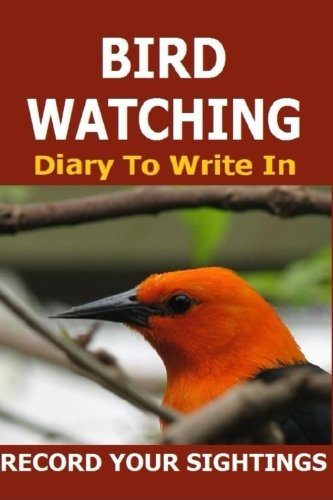 9781514768617: Bird Watching Diary to Write In: Record Your Sightings in this Bird Watching Diary to Write in