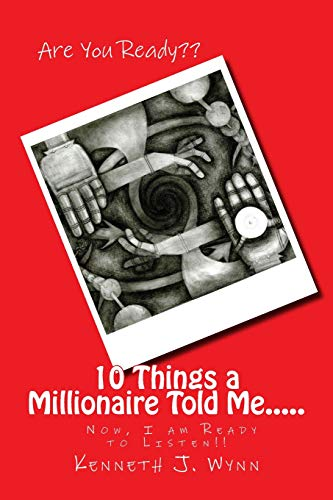 10 Things a Millionaire Told Me.: Now: Kenneth J Wynn