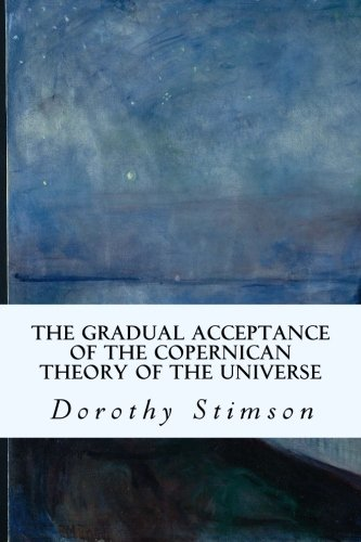 9781514769256: The Gradual Acceptance of the Copernican Theory of the Universe