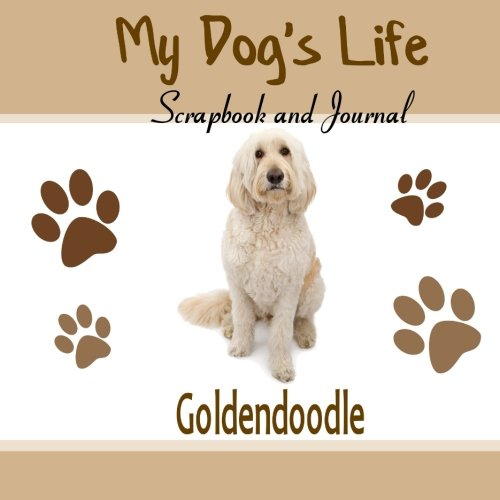 My Dog's Life Scrapbook and Journal Goldendoodle: Photo Journal, Keepsake Book and Record ...
