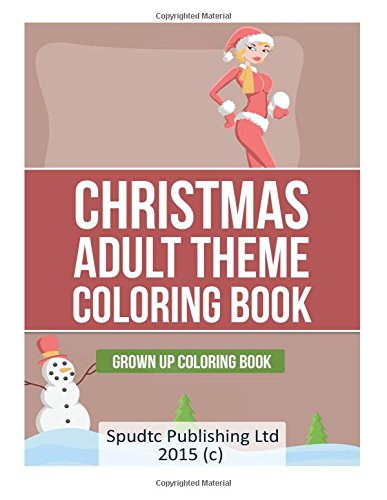 Christmas Adult Theme Coloring Book: Grown Up Coloring Book: Spudtc Publishing Ltd