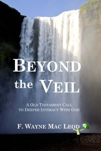 9781514772546: Beyond the Veil: An Old Testament Call to Deeper Intimacy With God