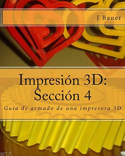 9781514772942: Impresión 3D: Sección 4: Guía de armado de una impresora 3D (Volume 4) (Spanish Edition)