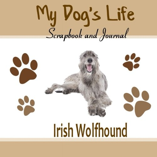 9781514773178: My Dog's Life Scrapbook and Journal Irish Wolfhound: Photo Journal, Keepsake Book and Record Keeper for your dog