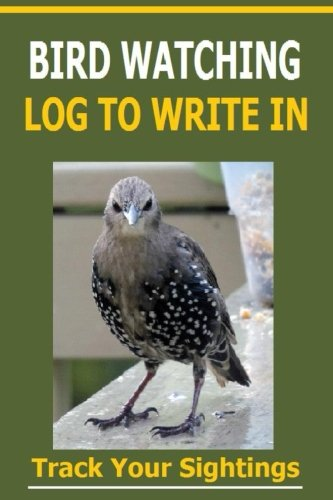9781514773413: Bird Watching Log To Write In: Record Your Sightings in this Bird Watching Log to write in.