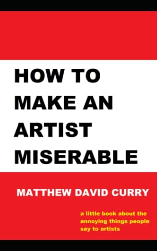 9781514773536: How to Make an Artist Miserable