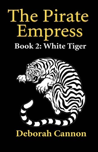The Pirate Empress: White Tiger: A Serial Novel, Book 2 (Volume 2): Deborah Cannon