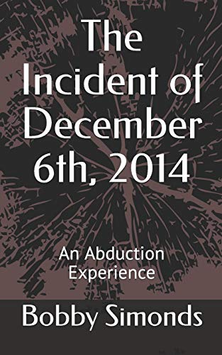 9781514774960: The Incident of December 6th, 2014: An Abduction Experience