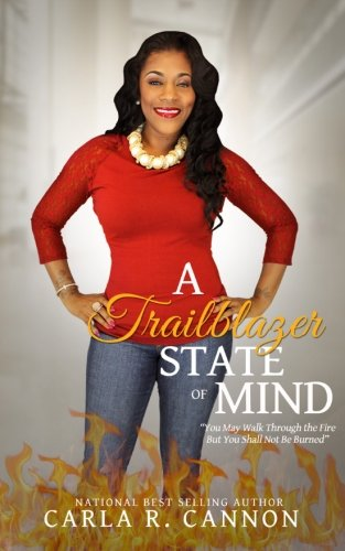 9781514777343: A Trailblazer State of Mind: You May Walk Through the Fire But You Shall Not Be Burned