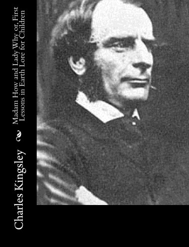 Madam How and Lady Why Or, First: Charles Kingsley