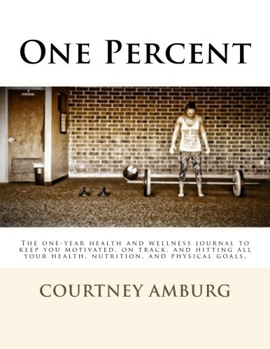9781514778517: One Percent: The one-year health and wellness journal to keep you motivated, on track, and hitting all your health, nutrition, and physical goals.