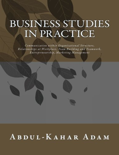 9781514780206: Business Studies in Practice: Communication within Organisational Structure, Relationships at Workplace, Team Building and Teamwork, Entrepreneurship, Marketing Management
