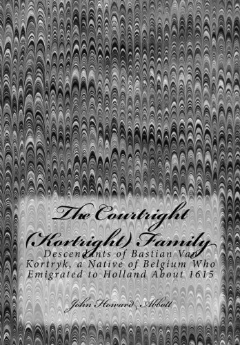 9781514783658: The Courtright (Kortright) Family: Descendants of Bastian Van Kortryk, a Native of Belgium Who Emigrated to Holland About 1615