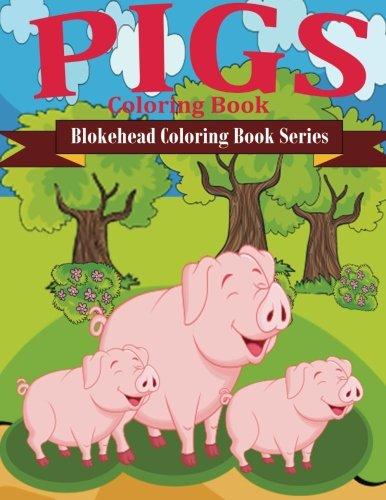 Pigs Coloring Book: ( Blokehead Coloring Book Series): The Blokehead