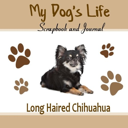 9781514784181: My Dog's Life Scrapbook and Journal Long Haired Chihuahua: Photo Journal, Keepsake Book and Record Keeper for your dog