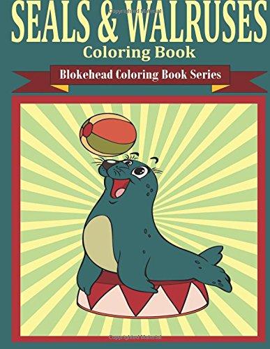9781514784211: Seals & Walruses Coloring Book: ( Blokehead Coloring Book Series)