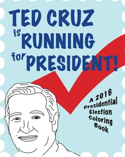 Ted Cruz is Running for President!: A 2016 Presidential Election Coloring Book: Smerdloff