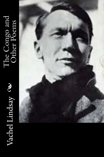 The Congo and Other Poems: Vachel Lindsay