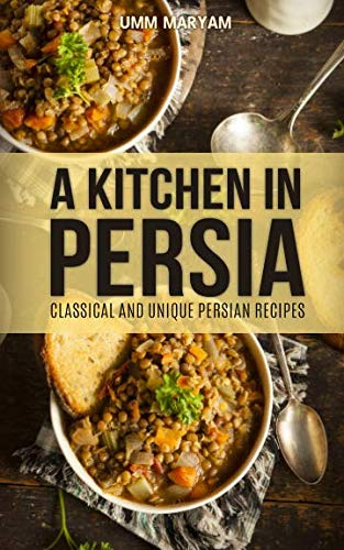 9781514788011: A Kitchen in Persia: Classical and Unique Persian Recipes
