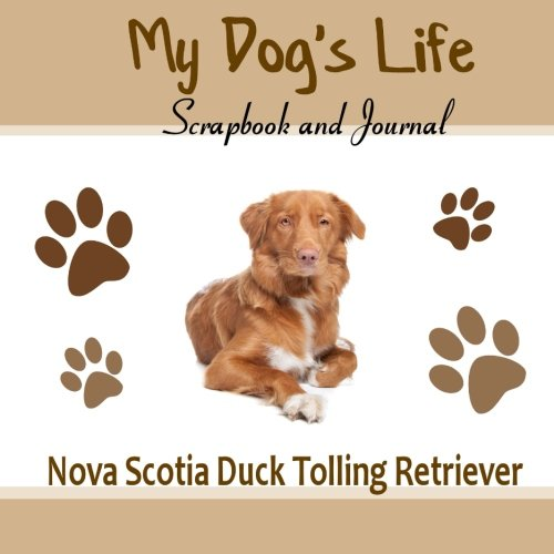 9781514788523: My Dog's Life Scrapbook and Journal Nova Scotia Duck Tolling Retriever: Photo Journal, Keepsake Book and Record Keeper for your dog