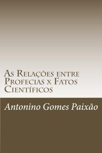 9781514790007: As Relações entre Profecias x Fatos Científicos: Ciência e Religião - Estudo Investigativo (Portuguese Edition)