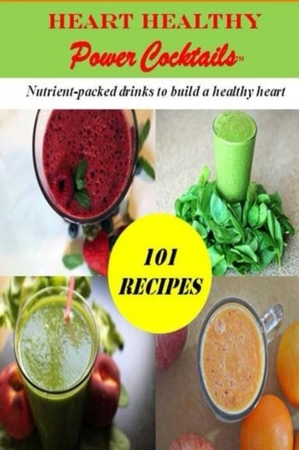 9781514793015: Heart Healthy Power Cocktails: 101 Recipes