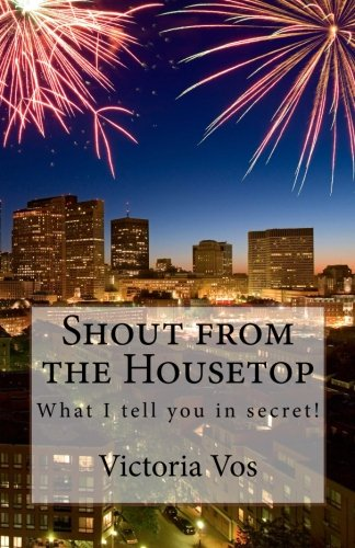 9781514793718: Shout from the Housetop: What I tell you in secret: Volume 2 (Heart to Heart)