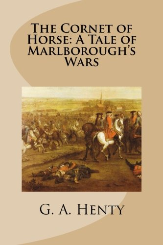 9781514796054: The Cornet of Horse: A Tale of Marlborough's Wars