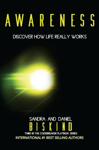 Awareness: Discover How LIfe Really Works (The CODEBREAKER PLATINUM Series) (Volume 3): Sandra and ...