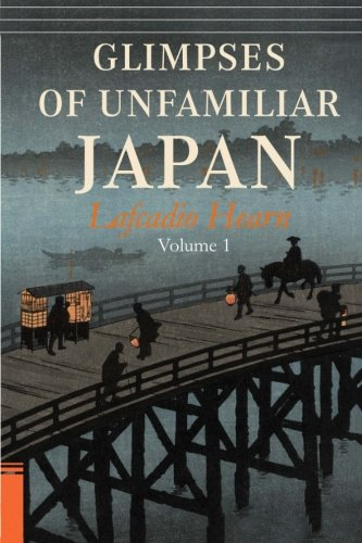 Glimpses of Unfamiliar Japan, Vol. 1: Lafcadio Hearn