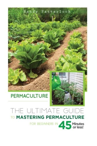 9781514798379: Permaculture: The Ultimate Guide to Mastering Permaculture for Beginners in 45 Minutes or Less! (Permaculture - Permaculture for Beginners - ... - Permaculture Techniques - Orchids - Bulbs)
