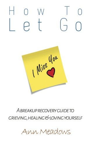9781514799178: How to let go - A breakup recovery guide to grieving, healing & loving yourself
