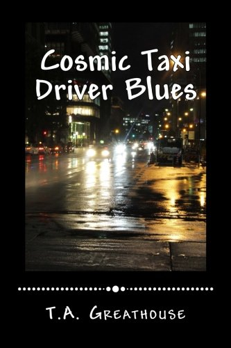 Cosmic Taxi Driver Blues: T. A. Greathouse
