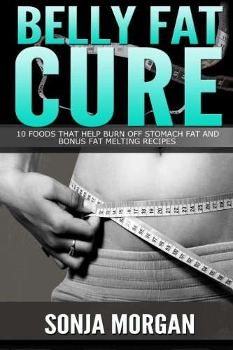 9781514801116: Belly Fat Cure: 10 Foods That Help Burn off Stomach Fat and Bonus Fat Melting Recipes