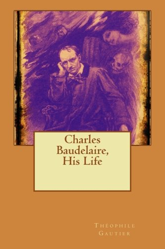 9781514801666: Charles Baudelaire, His Life