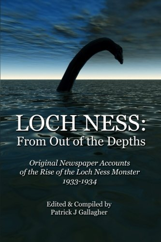 9781514801901: Loch Ness: From Out of the Depths: Original Newspaper Accounts of the Rise of the Loch Ness Monster - 1933-1934